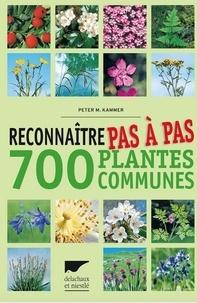 Peter M Kammer - Reconnaître pas à pas 700 plantes communes.