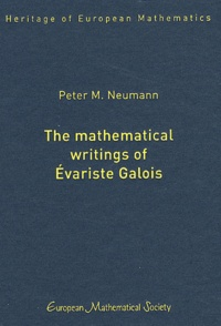 Peter M Neumann - The Mathematical Writings of Evariste Galois.