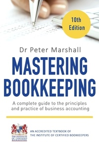Peter Marshall - Mastering Bookkeeping, 10th Edition - A complete guide to the principles and practice of business accounting.