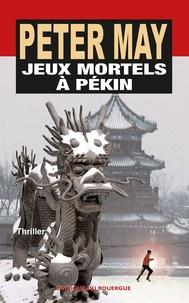 Meilleurs téléchargements d'ebook gratuits Jeux mortels à Pékin par Peter May