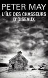 Peter May - L'Ile des chasseurs d'oiseaux.