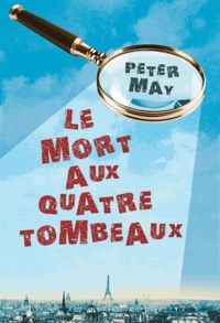 Téléchargements de livres électroniques gratuits pdf Le mort aux quatre tombeaux en francais PDF RTF 9782812605178 par Peter May