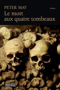 Peter May - Le mort aux quatre tombeaux.