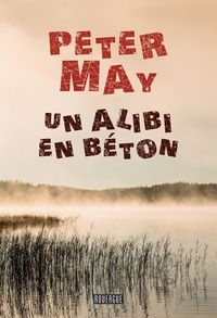 Peter May - Un alibi en béton.