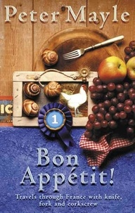 Peter Mayle - Bon Appétit ! Travels through France with Knife, Fork and Corkscrew.