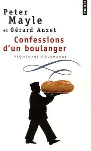 Peter Mayle et Gérard Auzet - Confessions d'un boulanger - Les secrets de fabrication du pain : astuces et recettes.