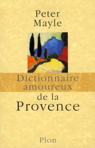 Peter Mayle - Dictionnaire amoureux de la Provence.