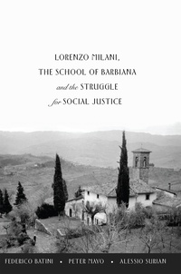 Peter Mayo et Alessio Surian - Lorenzo Milani, The School of Barbiana and the Struggle for Social Justice.