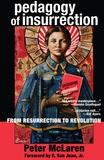 Peter Mclaren - Pedagogy of Insurrection - From Resurrection to Revolution.