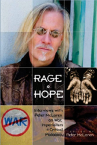Peter Mclaren - Rage and Hope - Interviews with Peter McLaren on War, Imperialism, and Critical Pedagogy.