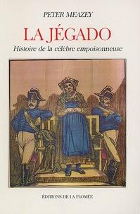 Peter Meazey - La Jégado - Histoire de la célèbre empoisonneuse.