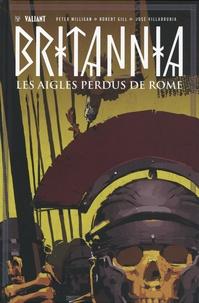 Peter Milligan et Robert Gill - Britannia Tome 3 : Les aigles perdus de Rome.