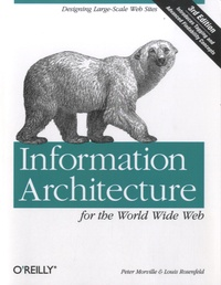 Peter Morville et Louis Rosenfeld - Information Architecture for the World Wide Web.