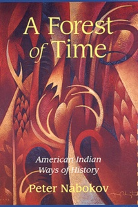 Peter Nabokov - A Forest of Time : American Indian Ways of History.