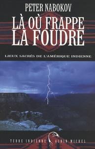 Peter Nabokov - Là où frappe la foudre - Lieux sacrés de l'Amérique indienne.