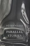 Péter Nadas - Parallel Stories.