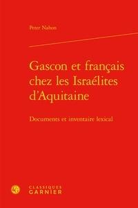 Peter Nahon - Gascon et français chez les Israélites d'Aquitaine - Documents et inventaire lexical.