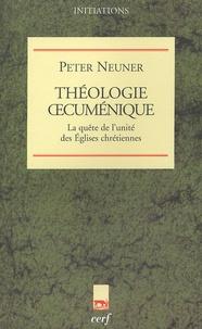 Peter Neuner - Théologie oecuménique - La quête de l'unité des Eglises chrétiennes.