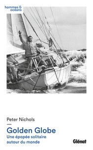 Peter Nichols - Golden Globe - Une épopée solitaire autour du monde.