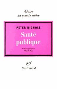 Peter Nichols - Santé publique ou les amours noires d'un homme en blanc.