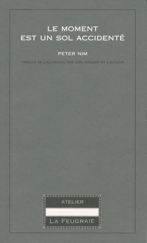 Peter Nim - Le moment est un sol accidenté.