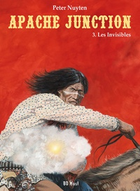 Peter Nuyten - Apache Junction Tome 3 : Les Invisibles.