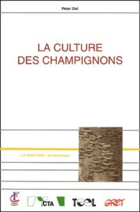 Peter Oei et Christine Nédelec - La culture des champignons.