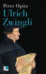 Téléchargez l'ebook gratuit pour mobile Ulrich Zwingli  - Prophète, hérétique, pionnier du protestantisme par Peter Opitz FB2 RTF ePub (French Edition)