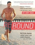 Peter Park et Jesse Lopez Low - Rebound - Regain Strength, Move Effortlessly, Live without Limit--At Any Age.