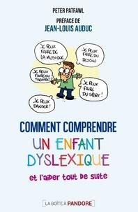 Peter Patfawl - Comment comprendre un enfant dyslexique et l'aider tout de suite.