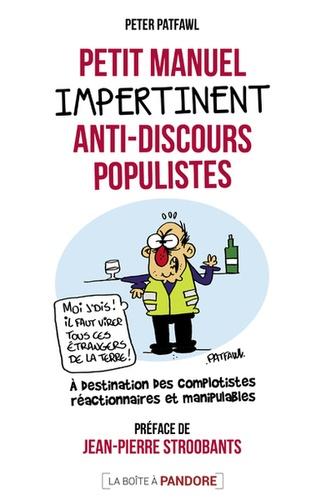 Peter Patfawl - Petit manuel impertinent anti-discours populistes - A destination des complotistes réacionnaires et manipulables.
