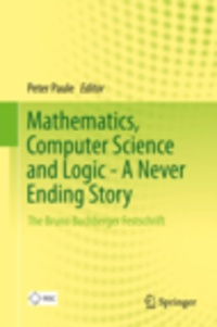 Mathematics, Computer Science and Logic - A Never Ending Story - The Bruno Buchberger Festschrift.pdf