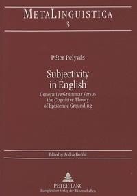 Peter Pelyvas - Subjectivity in English - Generative Grammar Versus the Cognitive Theory of Epistemic Grounding.