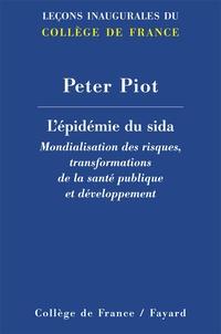 Peter Piot - L'épidémie du sida - Mondialisation des risques, transformations de la santé publique et développement.