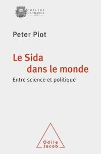 Le Sida dans le monde - Peter Piot - Format ePub - 9782738184870 - 19,99 €