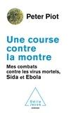 Peter Piot - Une course contre la montre - Mes combats contre les virus mortels, sida et Ebola.