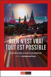 Peter Pomerantsev - Rien n'est vrai Tout est possible - Aventures dans la Russie d'aujourd'hui.