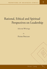 Peter Pruzan - Rational, Ethical and Spiritual Perspectives on Leadership - Selected Writings.