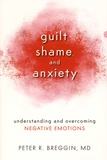 Peter R. Breggin - Guilt Shame and Anxiety - Understanding and Overcoming Negative Emotions.