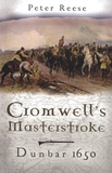 Peter Reese - Cromwell's Masterstroke - Dunbar 1650.