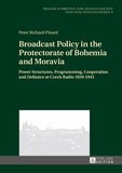 Peter richard Pinard - Broadcast Policy in the Protectorate of Bohemia and Moravia - Power Structures, Programming, Cooperation and Defiance at Czech Radio 1939-1945.