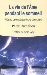 La vie de l'âme pendant le sommeil- Récits de voyages hors du corps - Peter Richelieu |