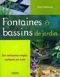 Peter Robinson - Fontaines & bassins de jardin - Des réalisations simples et expliquées pas à pas.