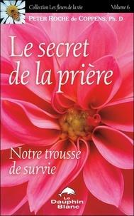 Peter Roche de Coppens - Le secret de la Prière - Notre trousse de survie.