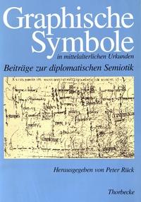 Peter Rück - Graphische Symbole in mittelalterlichen Urkunden - Beiträge zur diplomatischen Semiotik.