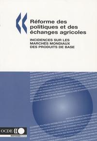 Réforme des politiques et des échanges agricoles - Incidences sur les marchés mondiaux des produits de base.pdf