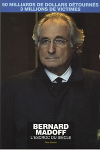 Peter Sander - Bernard Madoff - L'escroc du siècle.