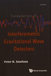 Peter Saulson - Fundamentals of Interferometric Gravitational Wave Detectors.