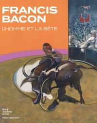 Peter Sawbridge et Alice Ursel - Francis Bacon - L'homme et la bête.
