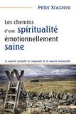 Peter Scazzero - Les chemins d'une spiritualité émotionnellement saine - La maturité spirituelle est inséparable de la maturité émotionnelle.